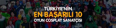 Türkiye'nin En Başarılı 10 Oyun Cosplay Sanatçısı